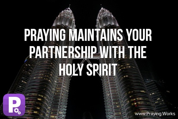 Faith at Works 7/7: Praying Maintains Your Partnership with